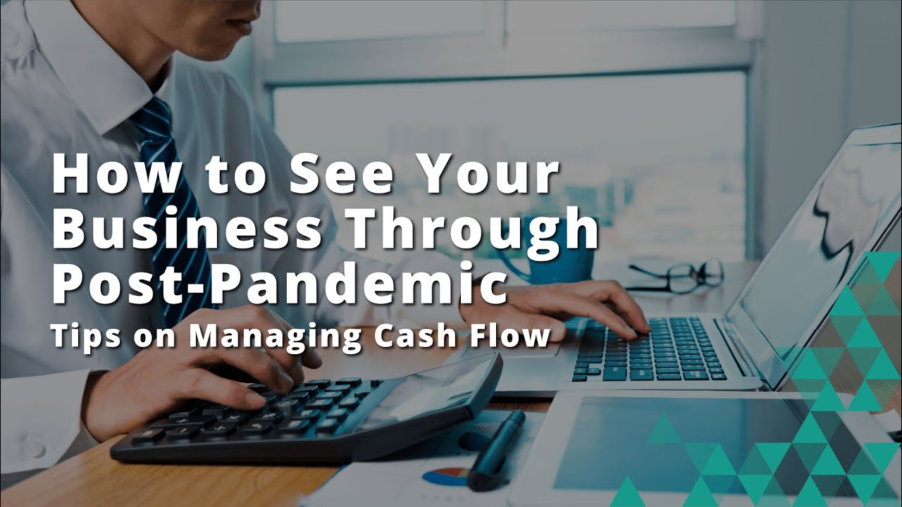 How to See Your Business Through Post-Pandemic - Tips on Managing Cash Flow